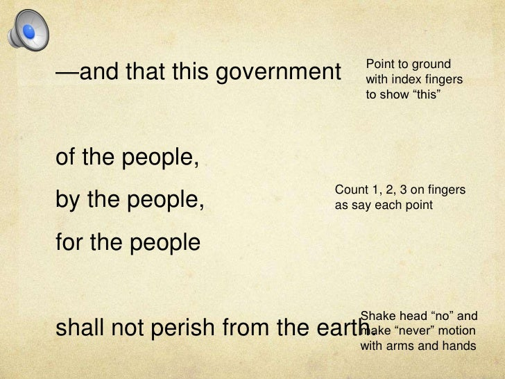 —and that this government<br />of the people, <br />by the people, <br />for the people <br />shall not perish from the ea...