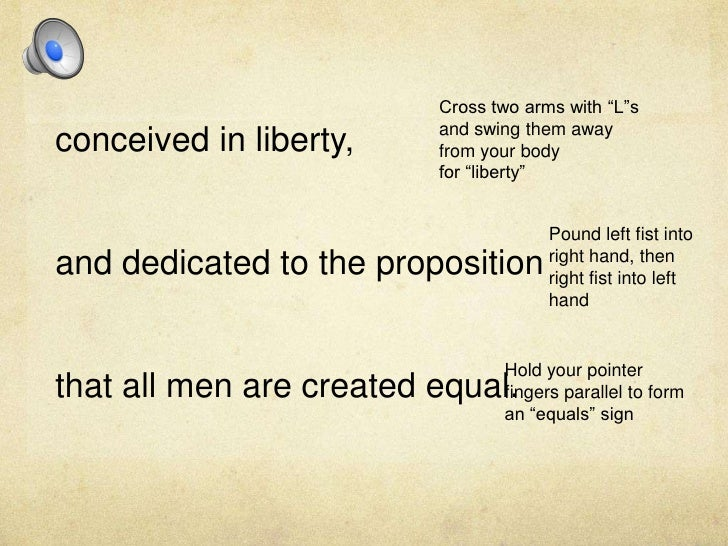 """Cross two arms with """"L""""s and swing them away from your bodyfor """"liberty""""<br />conceived in liberty, <br />and dedicated to..."""