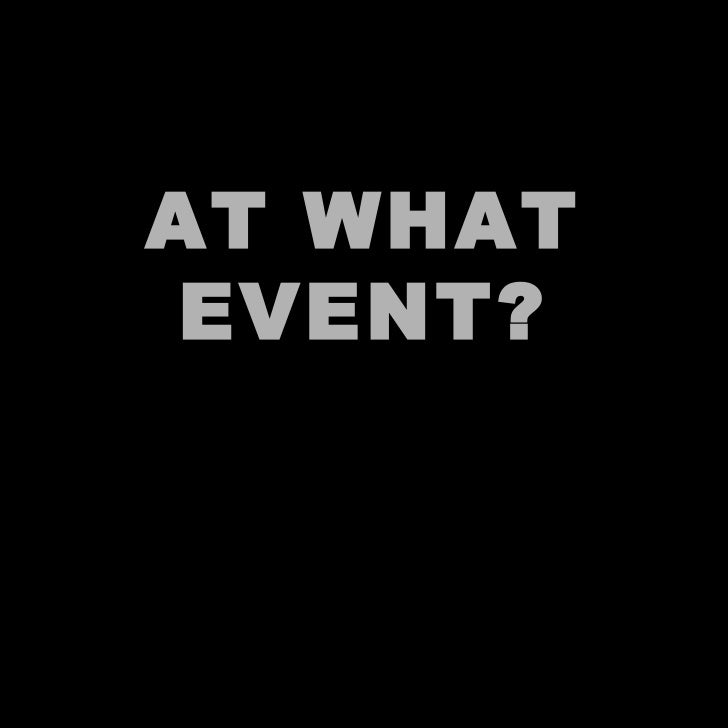 AT WHAT EVENT?