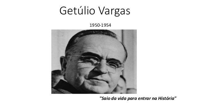 """Getúlio Vargas  1950-1954  """"Saio da vida para entrar na História"""""""