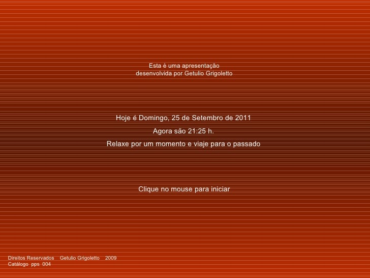 Hoje é  Domingo, 25 de Setembro de 2011 Agora são  21:25  h. Relaxe por um momento e viaje para o passado Clique no mouse ...