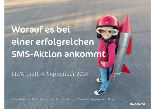 Worauf es bei  einer erfolgreichen  SMS-Aktion ankommt  !  ERFA-Treff, 4. September 2014  !  Katja Prescher, Senior Consul...