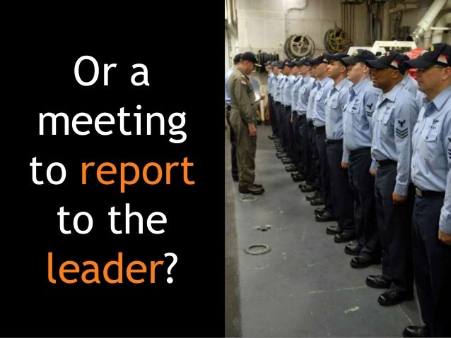Or a meeting to report to the leader?