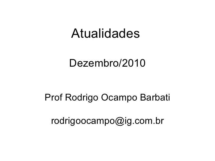 Atualidades  Dezembro/2010 Prof Rodrigo Ocampo Barbati [email_address]