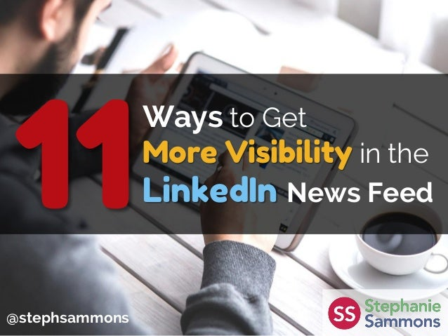Ways to Get More Visibility in the LinkedIn News Feed @stephsammons