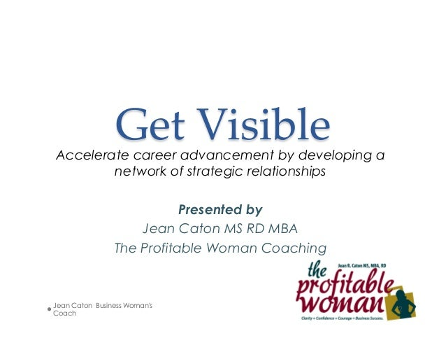 Accelerate career advancement by developing a network of strategic relationships Presented by Jean Caton MS RD MBA The Pro...