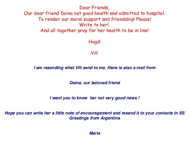 She needs our love and prayers, email her friends ! This is a copy I sent her. (one of many messages to make her feel happ...