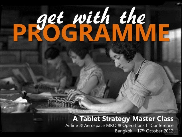 get with thePROGRAMME       A Tablet Strategy Master Class    Airline & Aerospace MRO & Operations IT Conference          ...