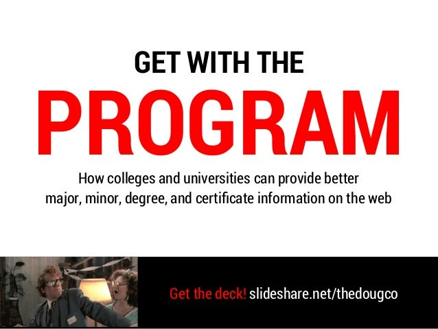 How colleges and universities can provide better major, minor, degree, and certificate information on the web PROGRAM Get t...