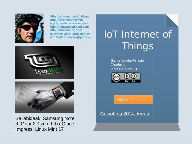 IoT Internet of  Things  Gorka Jakobe Palazio  @palazio  www.palazio.org  HASI  http://pinterest.com/palazio  http://flick...