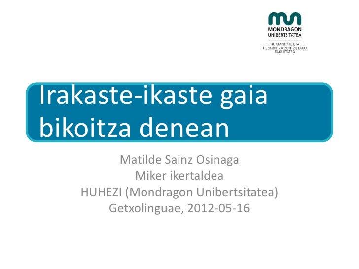 Irakaste-ikaste gaiabikoitza denean        Matilde Sainz Osinaga            Miker ikertaldea   HUHEZI (Mondragon Unibertsi...