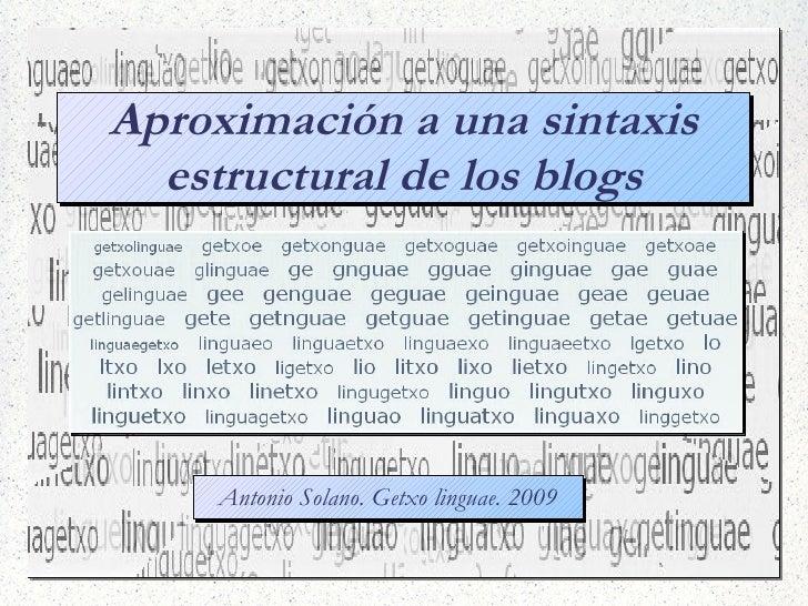 Aproximación a una sintaxis   estructural de los blogs          Antonio Solano. Getxo linguae. 2009