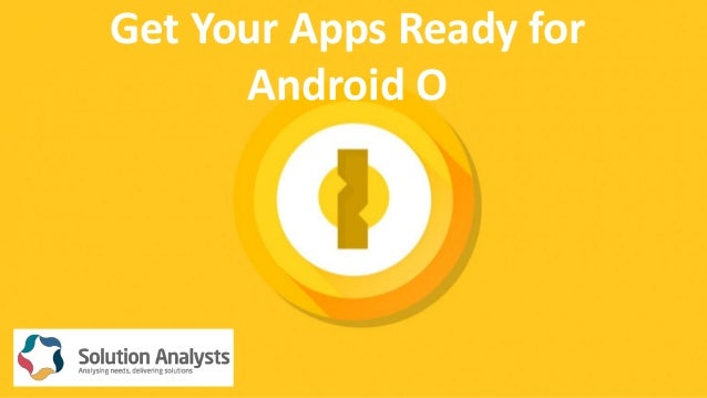 Get Your Apps Ready for Android O