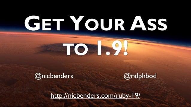 GET YOUR ASSTO 1.9!@nicbenders @ralphbodhttp://nicbenders.com/ruby-19/