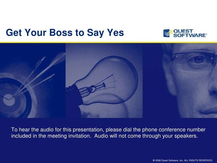 Get Your Boss to Say Yes      To hear the audio for this presentation, please dial the phone conference number  included i...