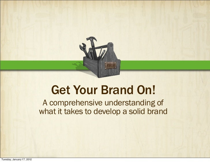Get Your Brand On!                             A comprehensive understanding of                            what it takes t...