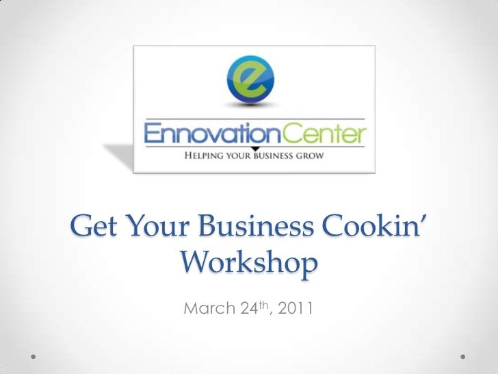 Get Your Business Cookin'Workshop<br />March 24th, 2011<br />