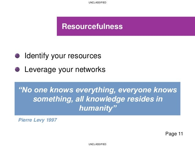 """UNCLASSIFIED UNCLASSIFIED Resourcefulness Identify your resources Leverage your networks """"No one knows everything, everyon..."""