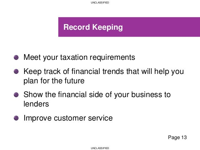 UNCLASSIFIED UNCLASSIFIED Record Keeping Meet your taxation requirements Keep track of financial trends that will help you...