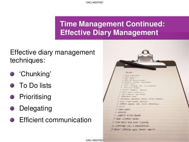 UNCLASSIFIED UNCLASSIFIED Time Management Continued: Effective Diary Management Effective diary management techniques: 'Ch...