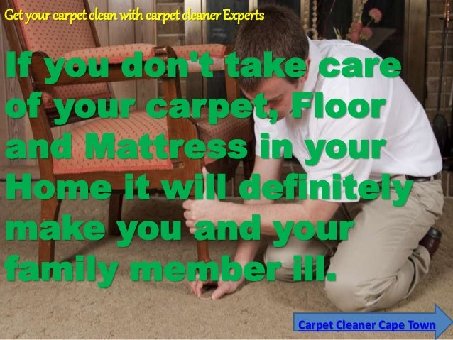 Carpet Cleaner Cape Town Get your carpet cleanwithcarpet cleaner Experts If you don't take care of your carpet, Floor and ...