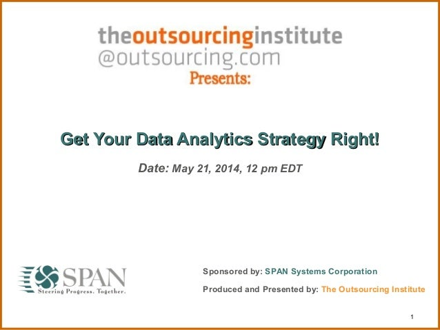 1 Get Your Data Analytics Strategy Right!Get Your Data Analytics Strategy Right! Date: May 21, 2014, 12 pm EDT Sponsored b...