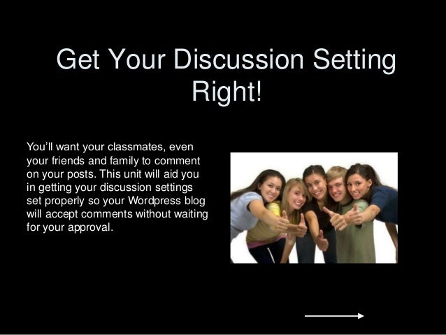 Get Your Discussion Setting Right! You'll want your classmates, even your friends and family to comment on your posts. Thi...