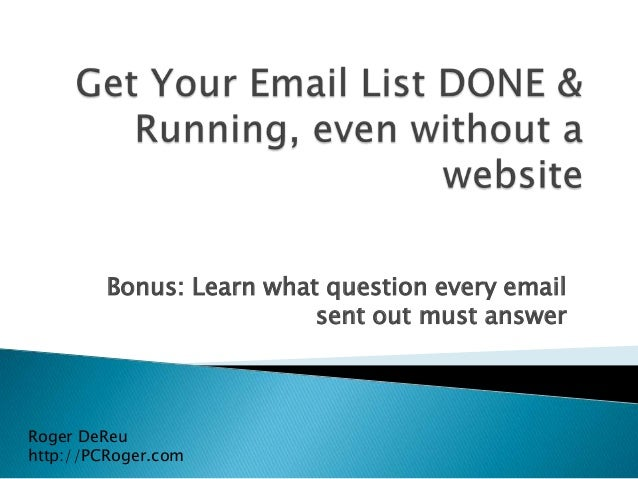 Bonus: Learn what question every emailsent out must answerRoger DeReuhttp://PCRoger.com