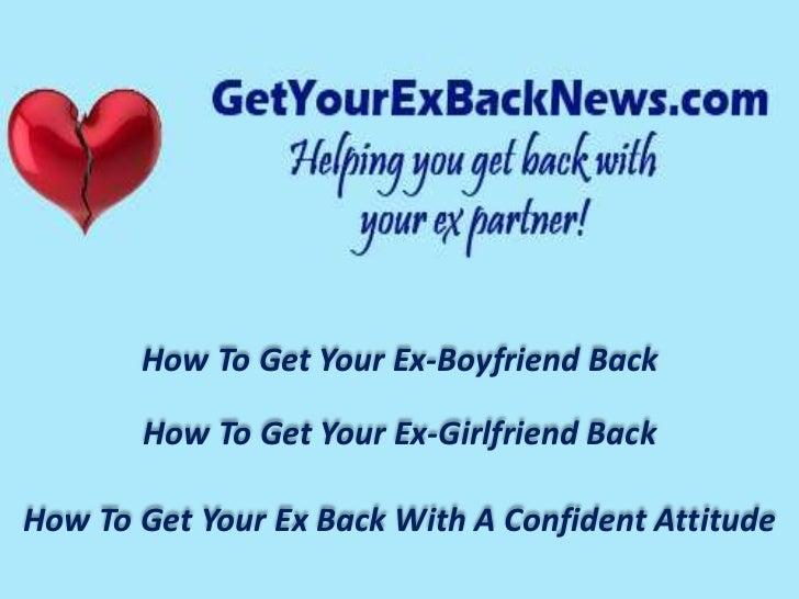 How To Get Your Ex-Boyfriend Back       How To Get Your Ex-Girlfriend BackHow To Get Your Ex Back With A Confident Attitude