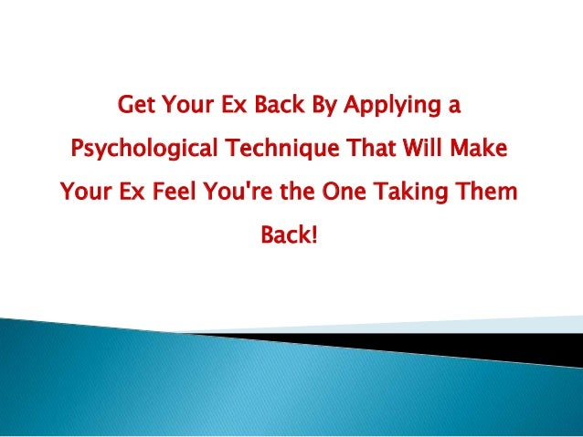 Get Your Ex Back By Applying a Psychological Technique That Will Make Your Ex Feel You're the One Taking Them Back!