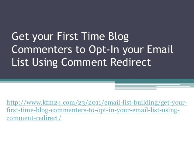 Get your First Time Blog Commenters to Opt-In your Email List Using Comment Redirect http://www.kfm24.com/23/2011/email-li...