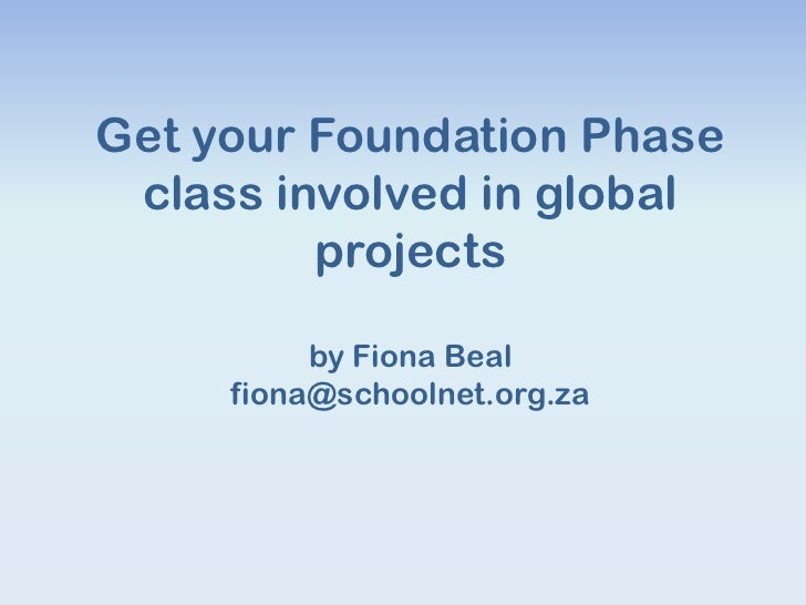 Get your Foundation Phase class involved in global         projects          by Fiona Beal     fiona@schoolnet.org.za