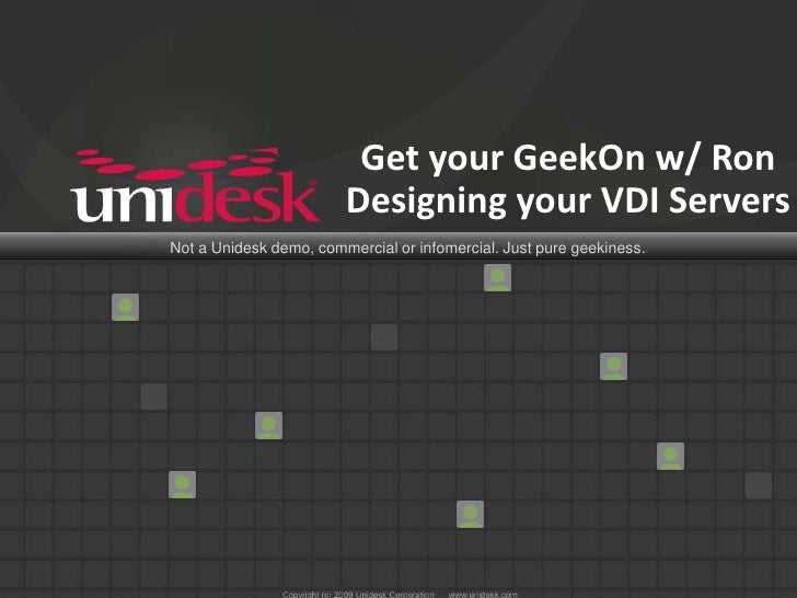 Get your GeekOn w/ Ron                        Designing your VDI ServersNot a Unidesk demo, commercial or infomercial. Jus...