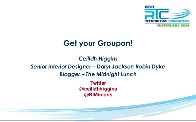 Get your Groupon! Ceilidh Higgins Senior Interior Designer – Daryl Jackson Robin Dyke Blogger – The Midnight Lunch Twitter...