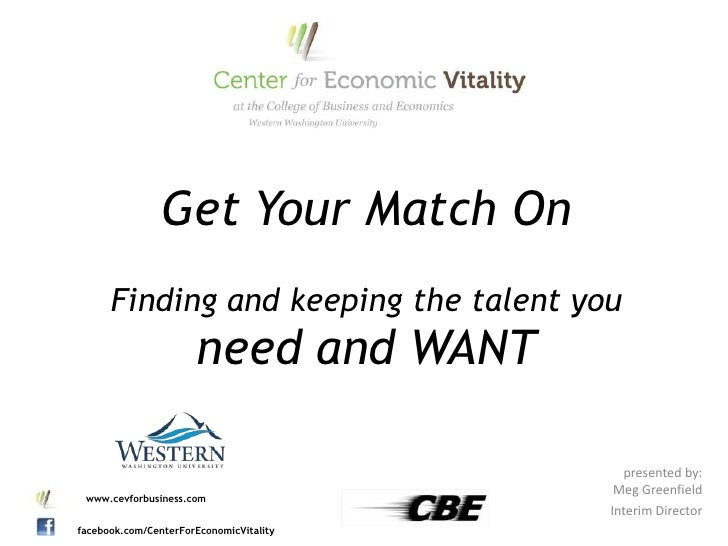 Get Your Match On      Finding and keeping the talent you                      need and WANT                              ...