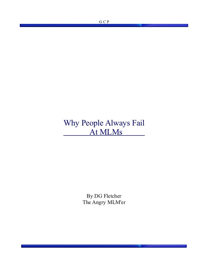 GCPWhy People Always Fail      At MLMs      By DG Fletcher     The Angry MLMer
