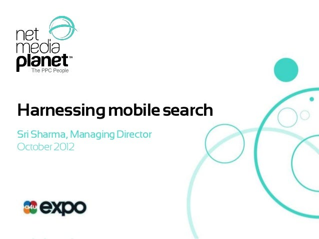 Harnessing mobile search    Sri Sharma, Managing Director    October 2012© 2012 Net Media Planet             1