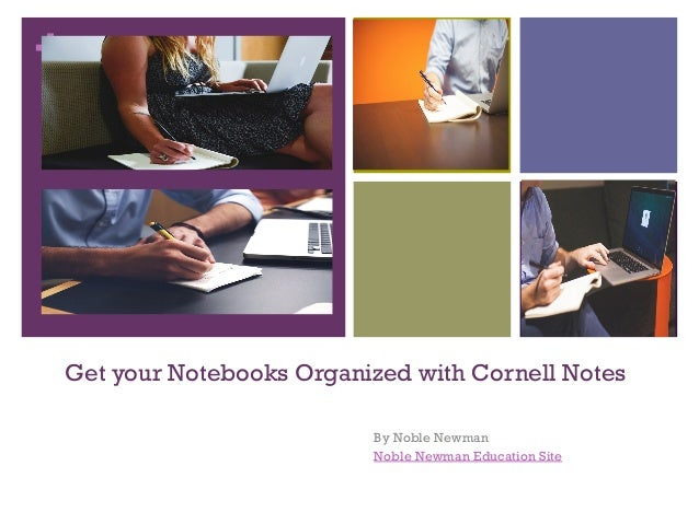 + Get your Notebooks Organized with Cornell Notes By Noble Newman Noble Newman Education Site
