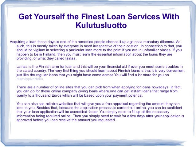 Get Yourself the Finest Loan Services With Kulutusluotto Acquiring a loan these days is one of the remedies people choose ...