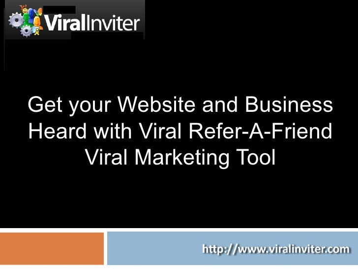 Get your Website and Business Heard with Viral Refer-A-Friend Viral Marketing Tool