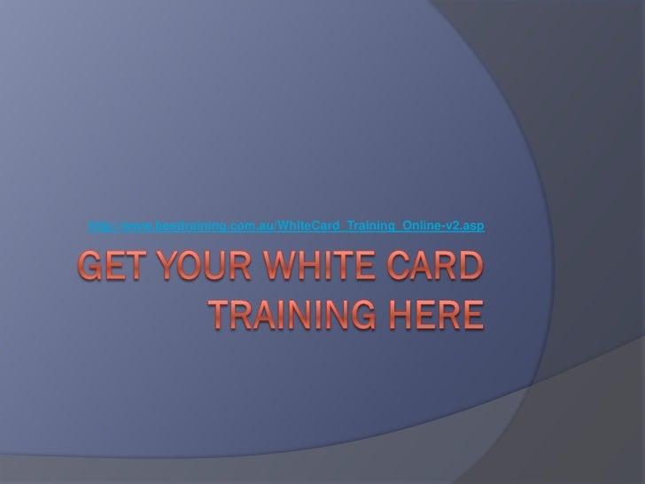 http://www.besttraining.com.au/WhiteCard_Training_Online-v2.asp