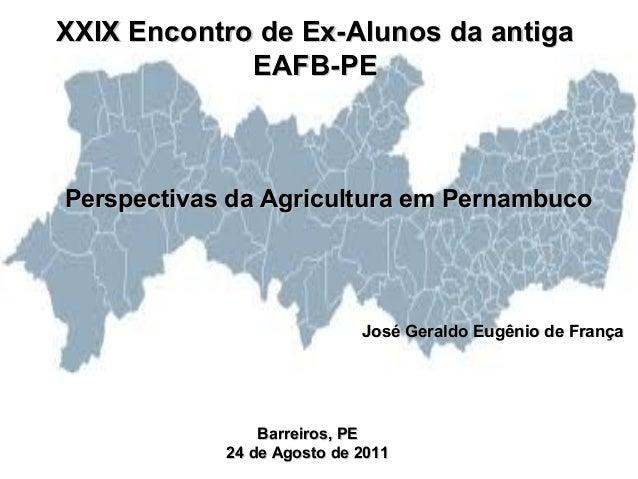 XXIX Encontro de Ex-Alunos da antiga             EAFB-PEPerspectivas da Agricultura em Pernambuco                         ...