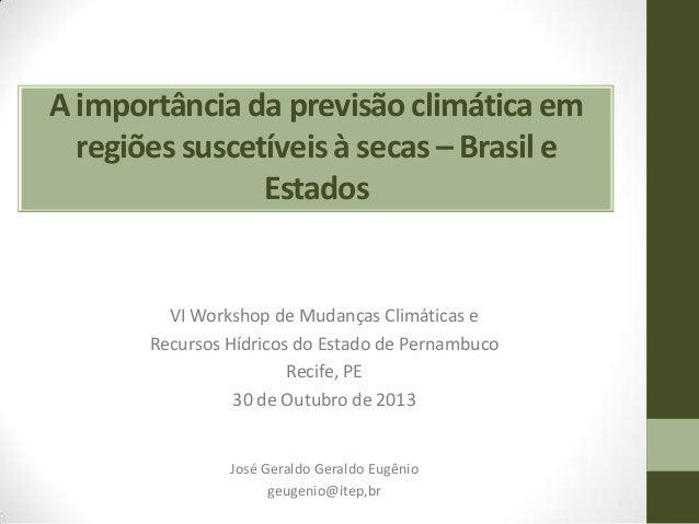 A importância da previsão climática em regiões suscetíveis à secas – Brasil e Estados  VI Workshop de Mudanças Climáticas ...