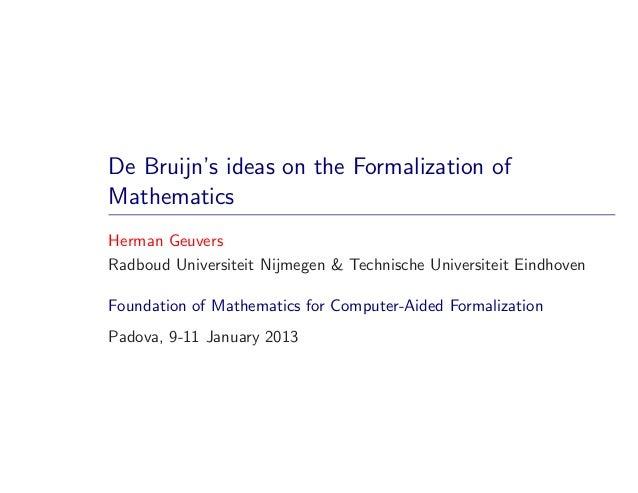 De Bruijn's ideas on the Formalization ofMathematicsHerman GeuversRadboud Universiteit Nijmegen & Technische Universiteit ...