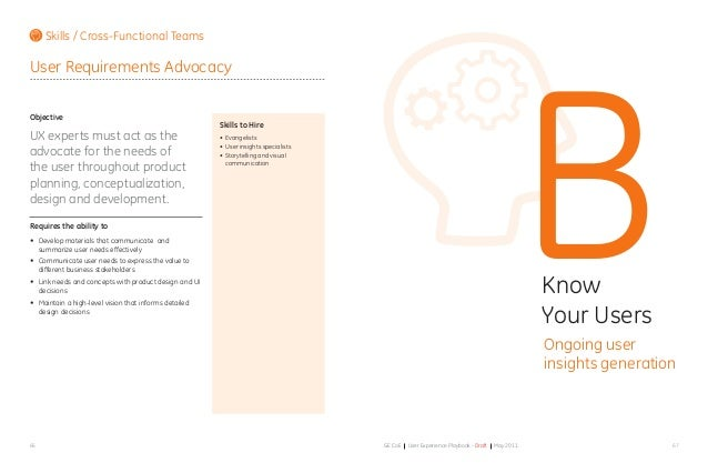 6766 GE CoE User Experience Playbook - Draft May 2011 User Requirements Advocacy Objective UX experts must act as the advo...