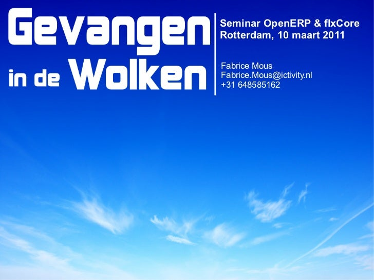 Seminar OpenERP & flxCore    Fabrice Mous                             Fabrice.Mous@ictivity.nl  Rotterdam, 10 maart 2011  ...