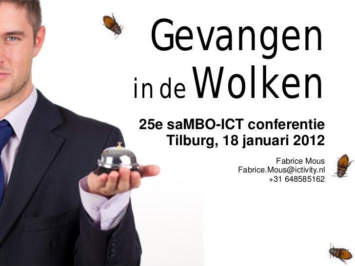 Gevangenin de Wolken25e saMBO-ICT conferentie    Tilburg, 18 januari 2012                        Fabrice Mous             ...