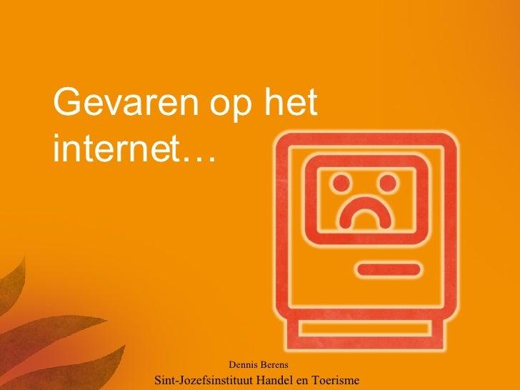 Dennis Berens  Gevaren op het internet… Sint-Jozefsinstituut Handel en Toerisme