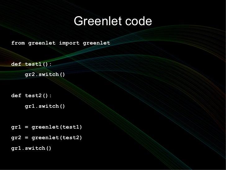 Greenlet codefrom greenlet import greenletdef test1():   gr2.switch()def test2():   gr1.switch()gr1 = greenlet(test1)gr2 =...