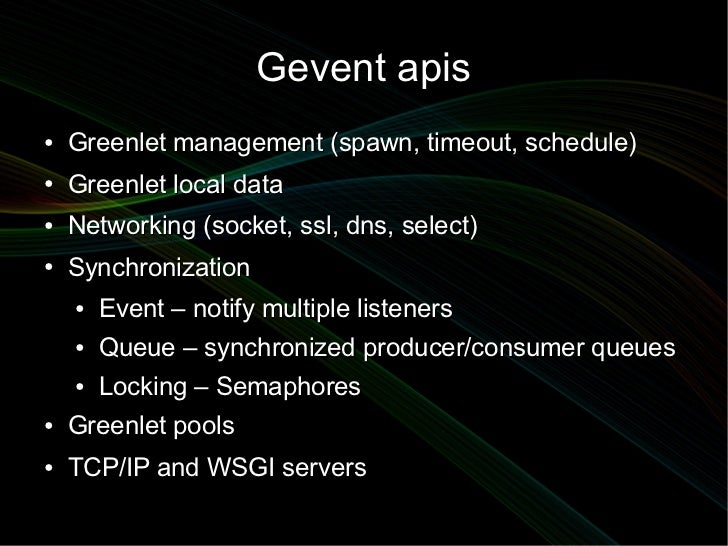 Gevent apis●   Greenlet management (spawn, timeout, schedule)●   Greenlet local data●   Networking (socket, ssl, dns, sele...
